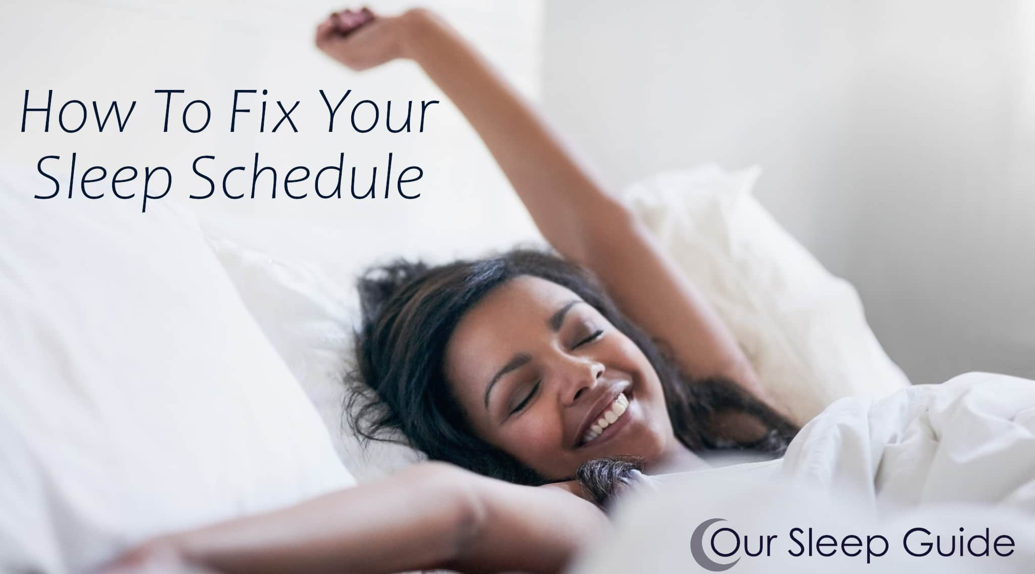how to fix your sleep schedule our sleep guide