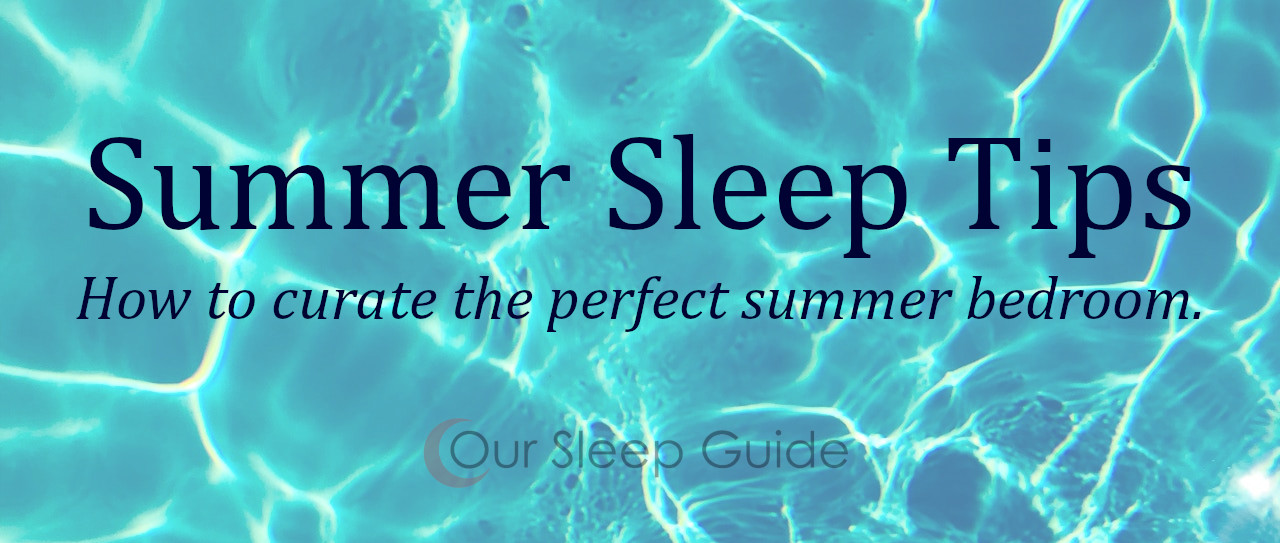 summer sleep tips how to create the perfect summer bedroom