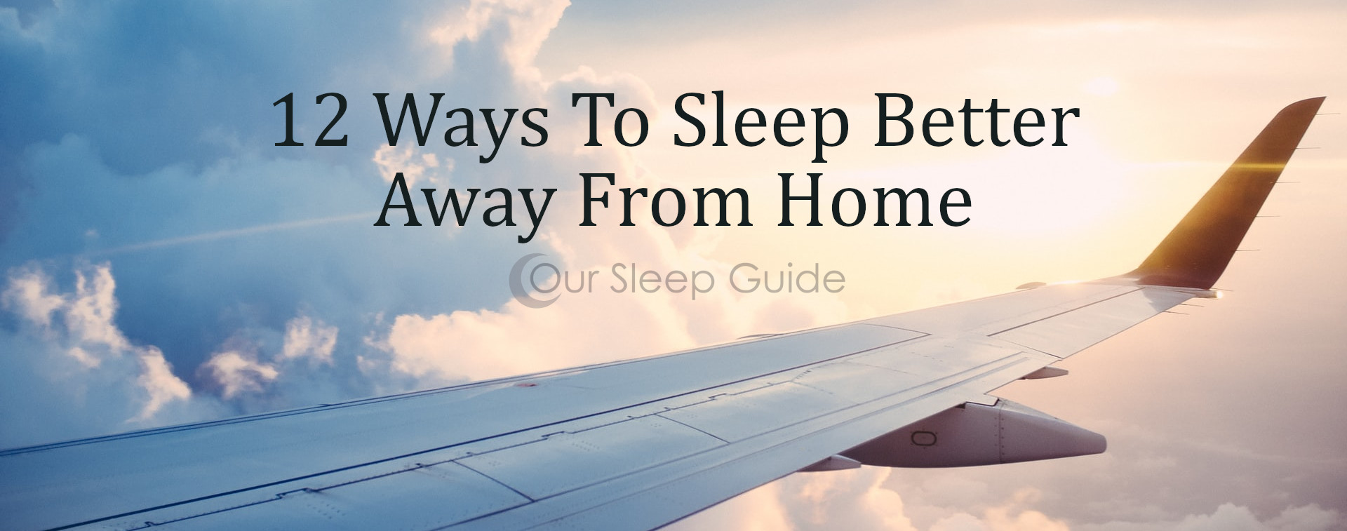 12 ways to sleep better away from home