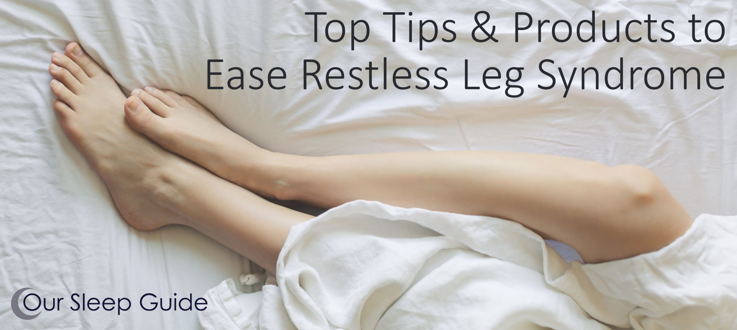 restless leg syndrome top tips and products for easing symptoms