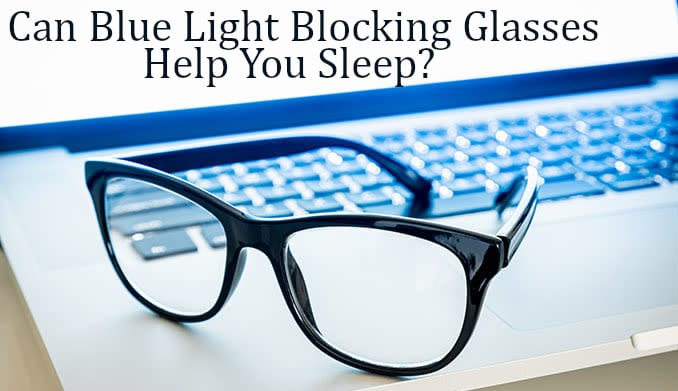 blue light blocking glasses can help you sleep better but how