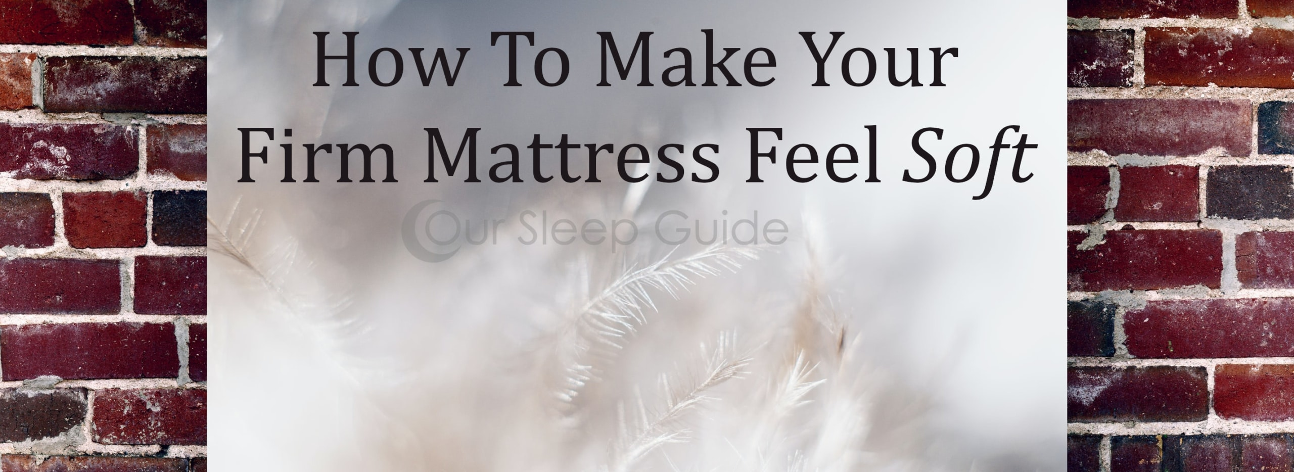 How To Make Your Firm Mattress Feel Soft