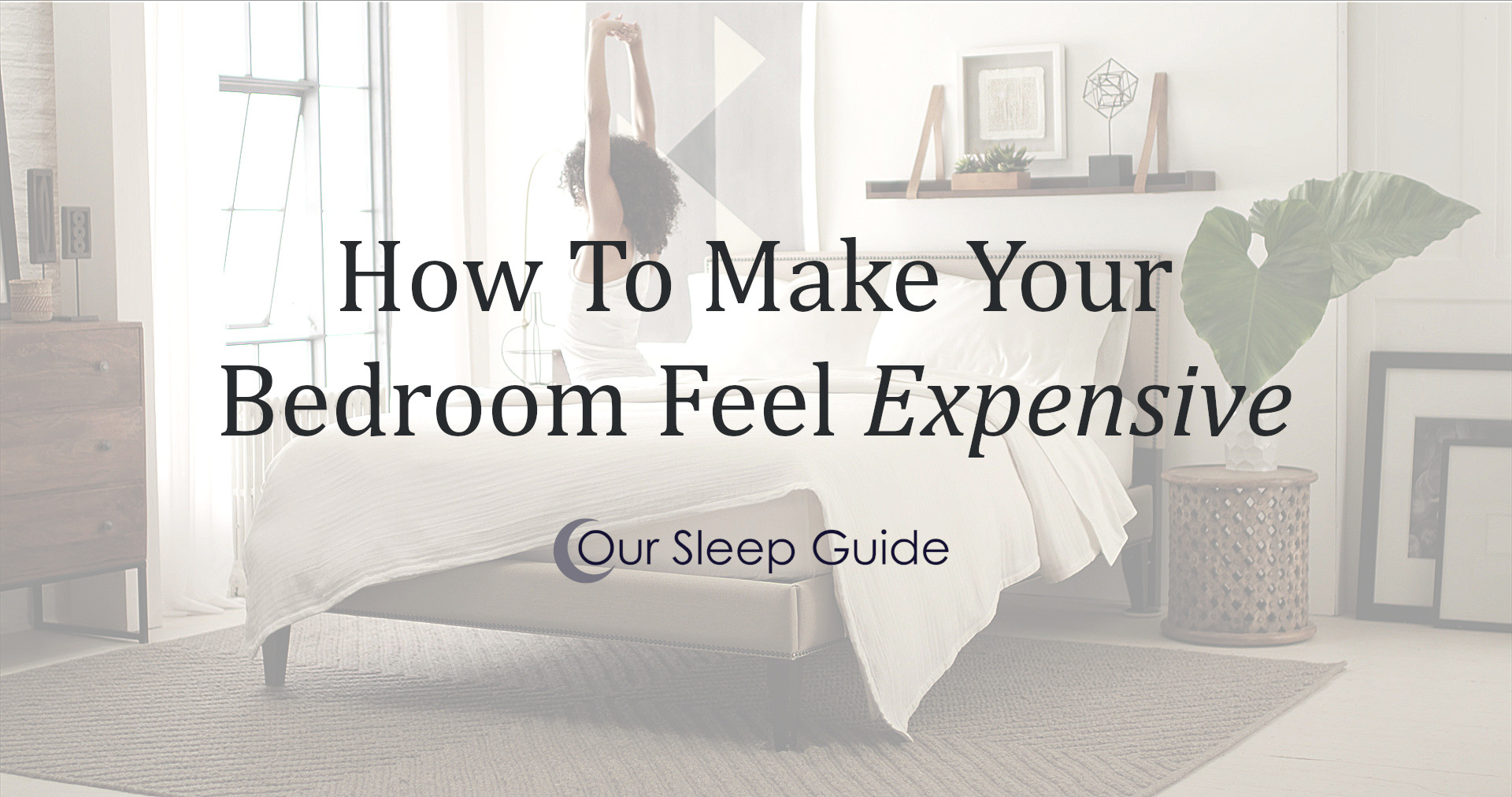 Creating An Expensive Feeling Bedroom
