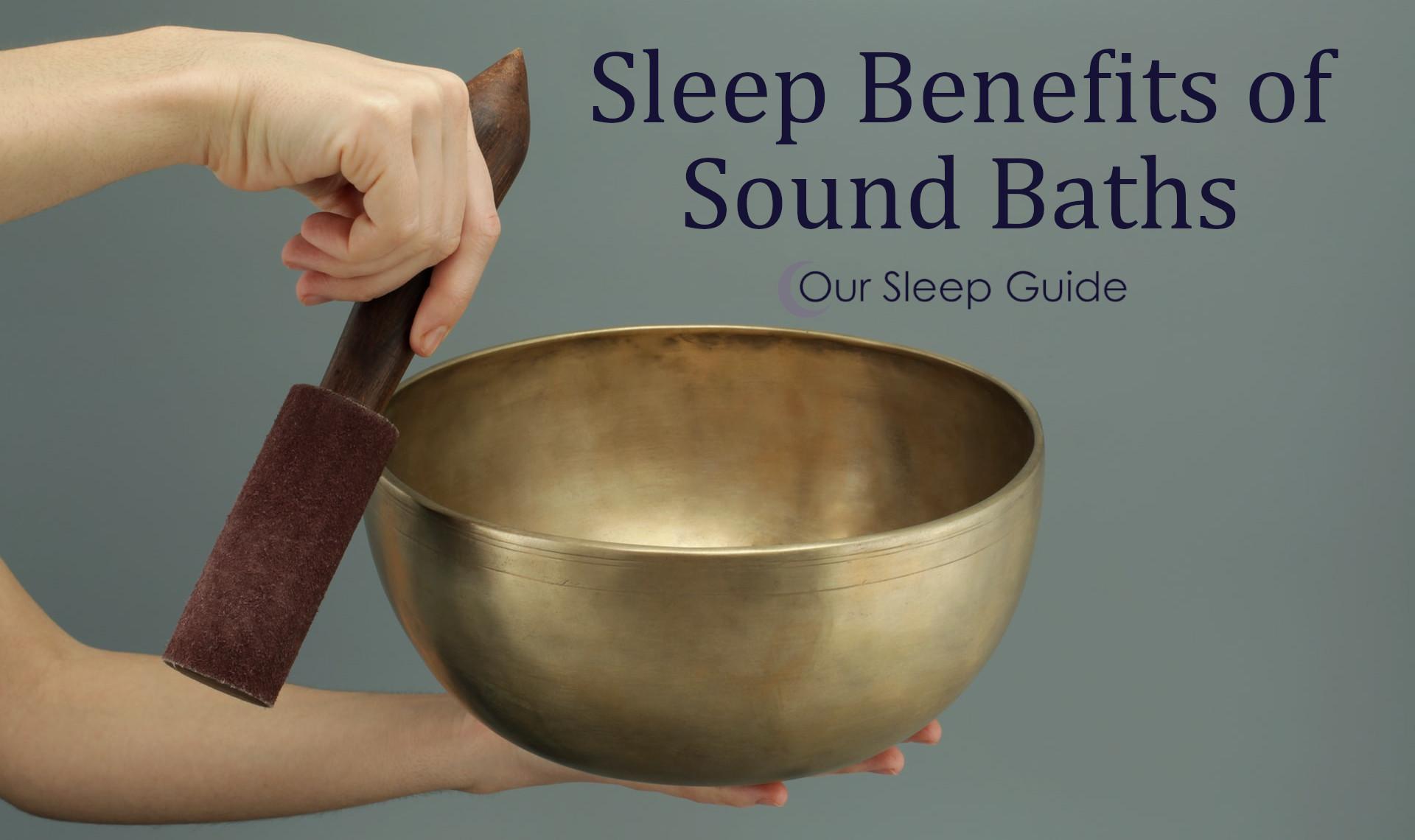 Amazing Sleep Benefits Of Sound Baths