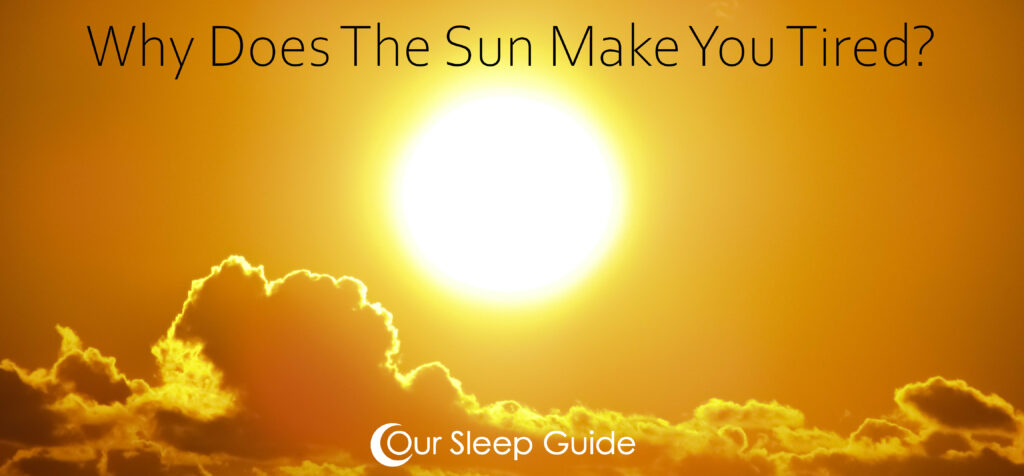 Why Does The Sun Make You Tired?